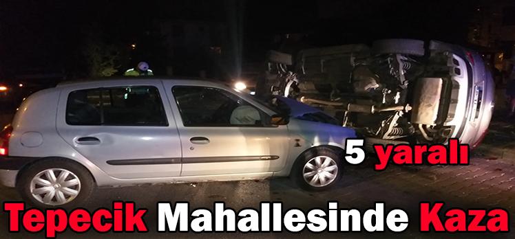 Tepecik Mahallesinde Kaza: 5 yaralı
