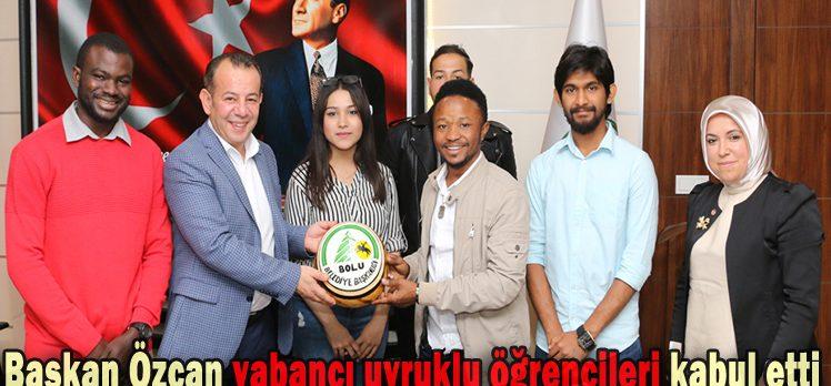 Başkan Özcan yabancı uyruklu öğrencileri kabul etti