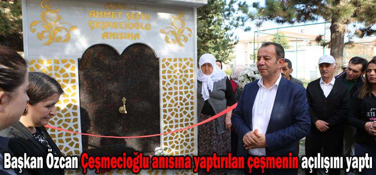 Başkan Özcan Çeşmecioğlu anısına yaptırılan çeşmenin açılışını yaptı