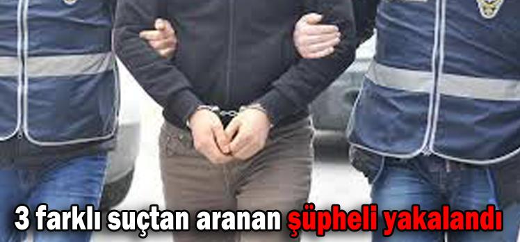 3 farklı suçtan aranan şüpheli yakalandı