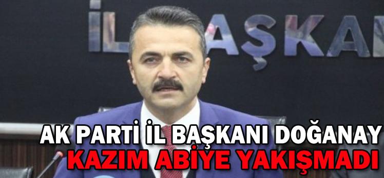 """DOĞANAY:""""KAZIM ABİYE YAKIŞMADI"""""""