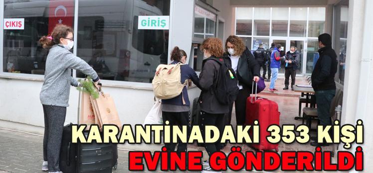 KARANTİNADAKİ 353 KİŞİ EVİNE GÖNDERİLDİ