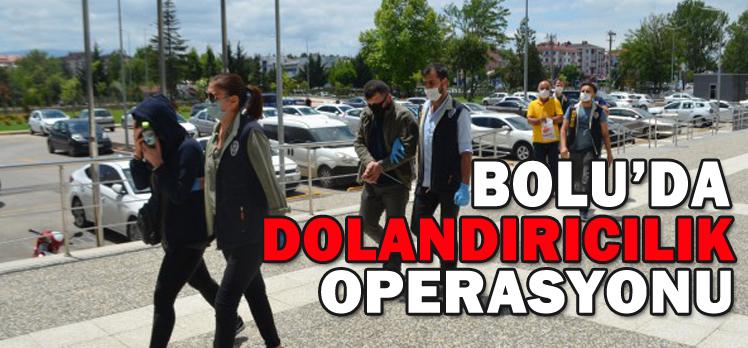 BOLU'DA DOLANDIRICILIK OPERASYONU