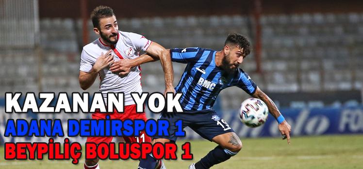 Adana Demirspor: 1 – Beypiliç Boluspor: 1