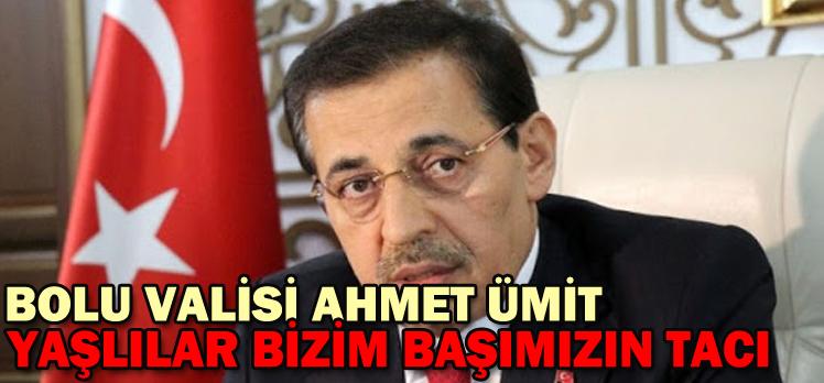 "BOLU VALİSİ AHMET ÜMİT:""YAŞLILAR BİZİM BAŞIMIZIN TACI"""