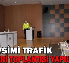 KIŞ MEVSİMİ TRAFİK TEDBİRLERİ TOPLANTISI YAPILDI