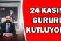 BAYRAM; 24 KASIM'I GURURLA KUTLUYORUZ