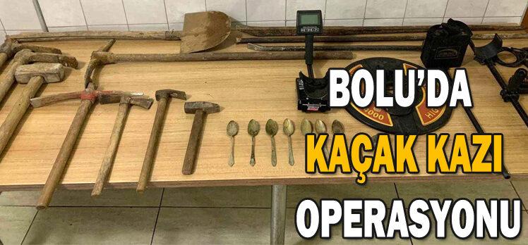 BOLU'DA  KAÇAK KAZI  OPERASYONU
