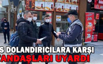 POLİS DOLANDIRICILARA KARŞI VATANDAŞLARI UYARDI
