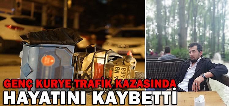 GENÇ KURYE TRAFİK KAZASINDA HAYATINI KAYBETTİ