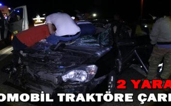 Otomobil traktöre çarptı: 2 yaralı